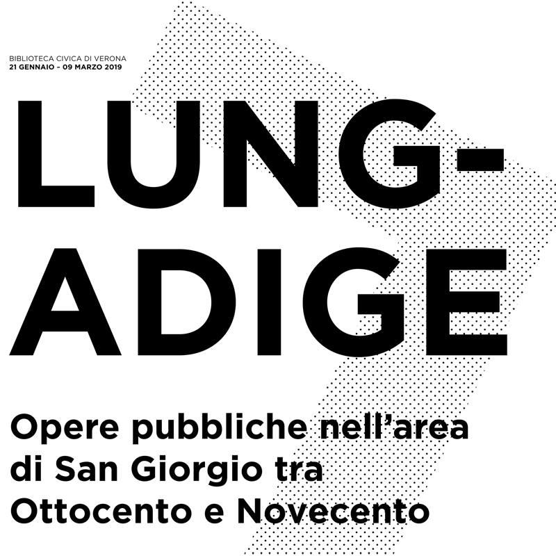 """Mostra """"Lungadige. Opere pubbliche nell'area di San Giorgio"""""""