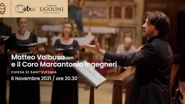 """Il Maestro Matteo Valbusa e il coro """"Marc'Antonio Ingegneri"""" alla chiesa di Sant'Eufemia"""